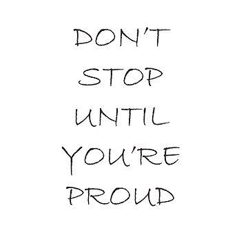 Don't Stop Until You're Proud by BelleInconnue