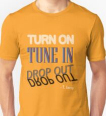 Turn On, Tune In, Drop Out T-Shirt