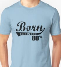 Born in 80s Unisex T-Shirt