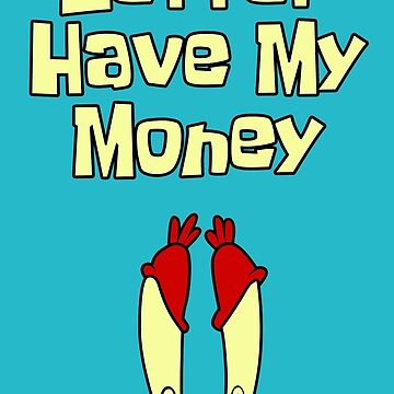 Better Have My Money by kashley