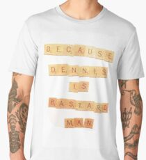 BECAUSE DENNIS IS A BASTARD MAN - SCRABBLE Men's Premium T-Shirt