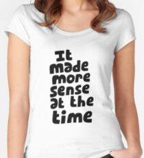 It made more sense at the time Women's Fitted Scoop T-Shirt