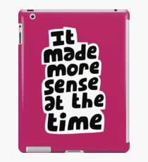 It made more sense at the time iPad Case/Skin
