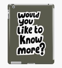 Would you like to know more? iPad Case/Skin