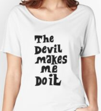 The devil makes me do it Women's Relaxed Fit T-Shirt