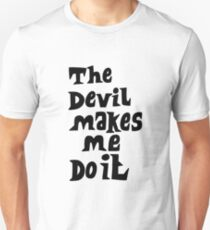 The devil makes me do it Unisex T-Shirt