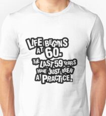 Life begins at 60. The last 59 years have just been a practice T-Shirt