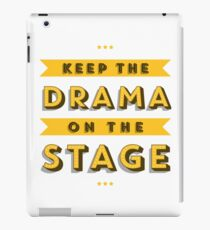 keep the drama on the stage iPad Case/Skin