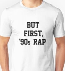 But First, 90's Rap Unisex T-Shirt