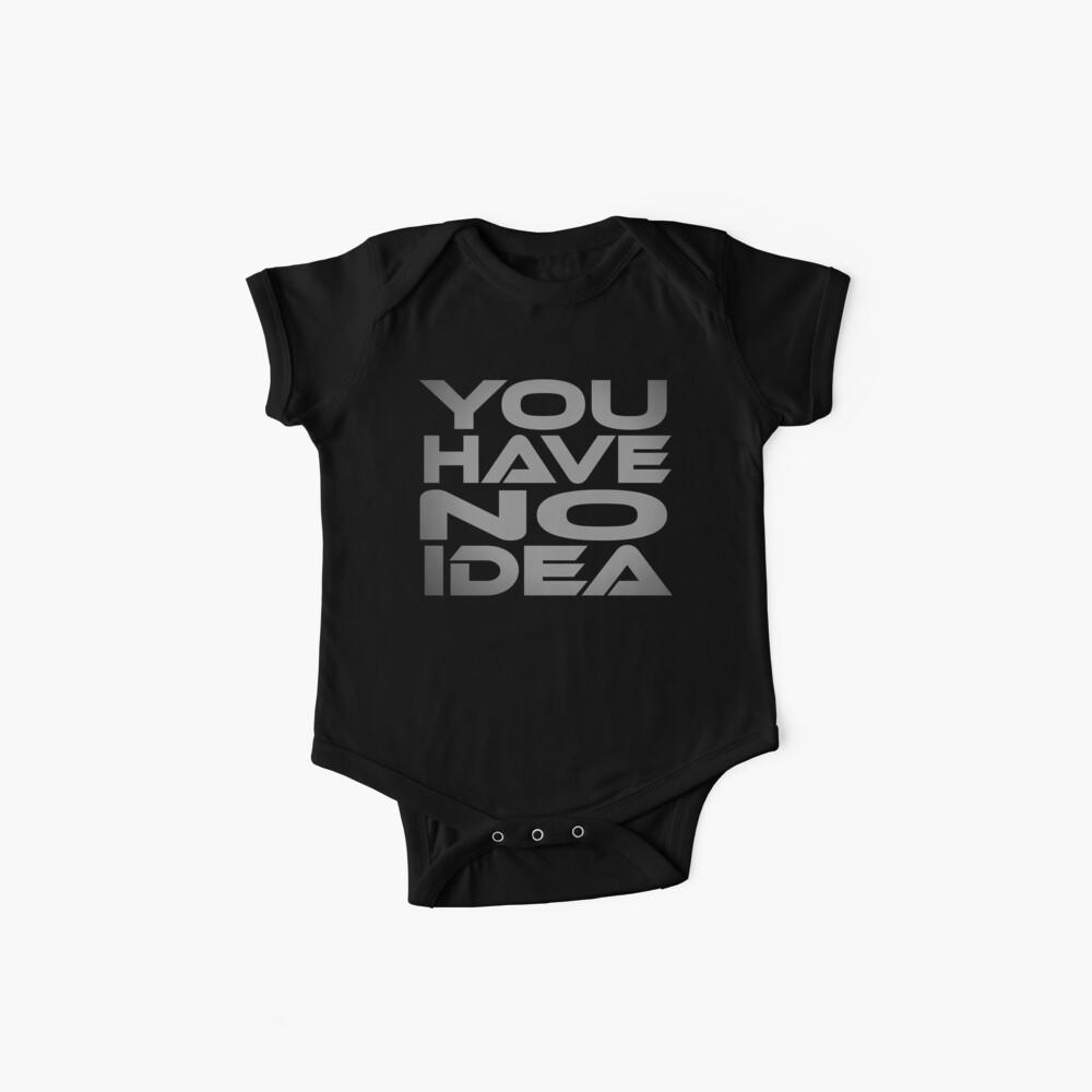 You Have No Idea Baby One-Piece