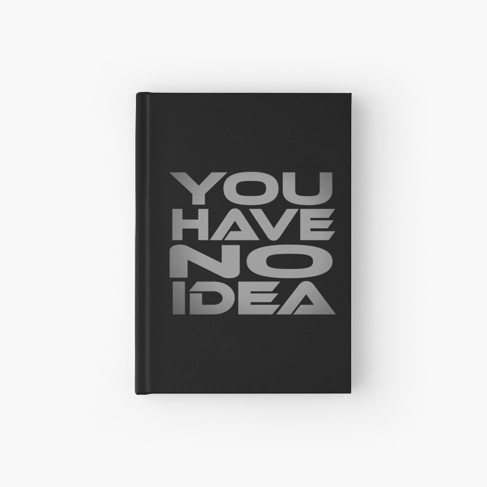 You Have No Idea Hardcover Journal