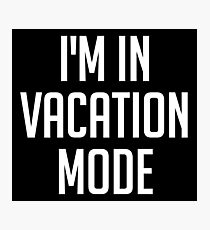 i'm in vacation mode Photographic Print