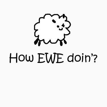 How EWE doin'? by kuaile