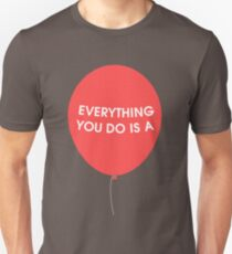 Everything You Do is a Balloon Unisex T-Shirt