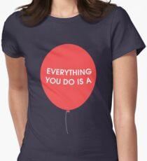 Everything You Do is a Balloon Womens Fitted T-Shirt