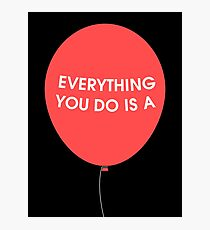 Everything You Do is a Balloon Photographic Print
