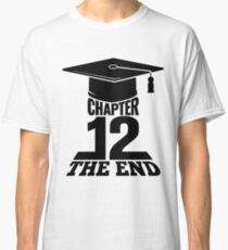 High School Graduation Chapter 12 The End Classic T-Shirt