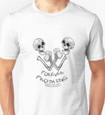 FOREVER FROTHING SKELETONS IT'S 5 O'CLOCK SOMEWHERE IN THE WORLD. Unisex T-Shirt