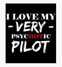 I Love My Very PsycHOTic Pilot Shirt Photographic Print