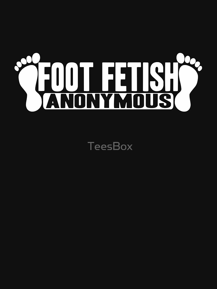 Foot Fetish Anonymous by TeesBox