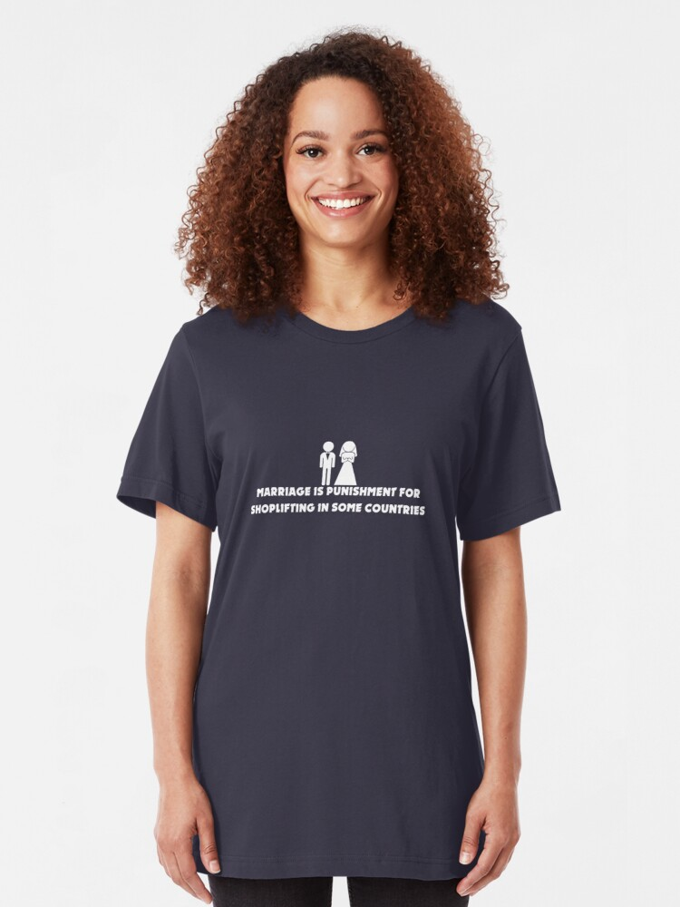 Alternate view of Marriage is Punishment for Shoplifting in Some Countries Slim Fit T-Shirt