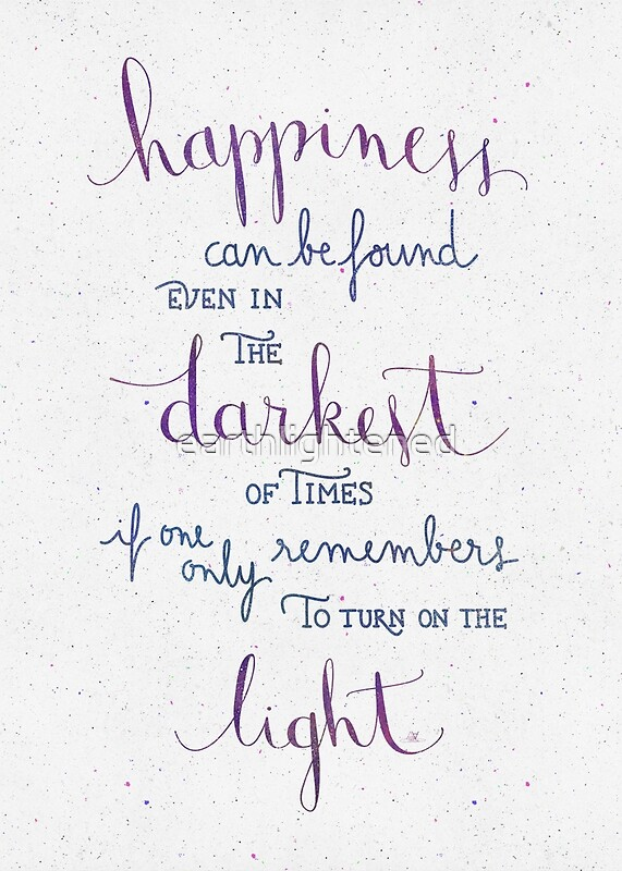Image result for happiness can be found in the darkest of times