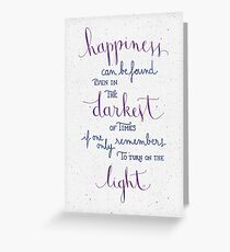 Happiness can be found even in the darkest of times Greeting Card