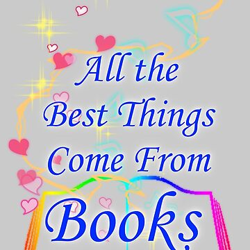 All the Best Things Come From Books by ProfEtheric