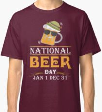 National Beer Day Jan 1 Dec 31 t-Shirt Classic T-Shirt