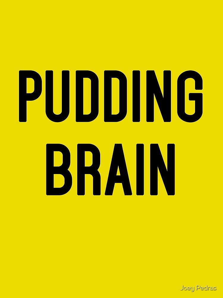 Pudding Brain by Joey Pedras