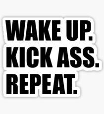 WAKE UP. KICK ASS. REPEAT. Sticker