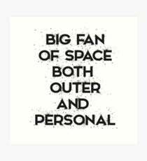 Big fan of space: both outer and personal. Art Print