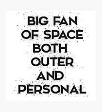 Big fan of space: both outer and personal. Photographic Print