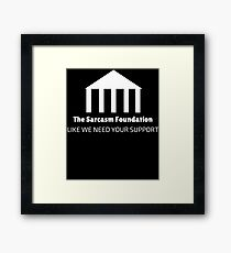 Sarcasm Foundation Like We Need Your Support Funny Framed Print