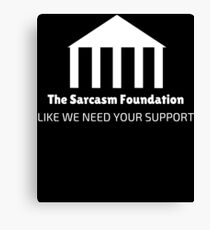 Sarcasm Foundation Like We Need Your Support Funny Canvas Print
