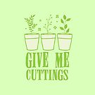 give me cuttings! by jazzydevil