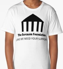 The Sarcasm Foundation Long T-Shirt