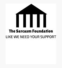 The Sarcasm Foundation Photographic Print