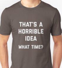 that's a horrible idea what time Unisex T-Shirt