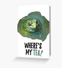 Where's my tea? Greeting Card