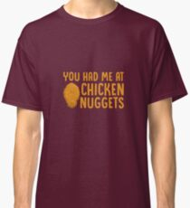 You Had Me At Chicken Nuggets - Funny Nugs Chicken Nugget Gift and Apparel Classic T-Shirt
