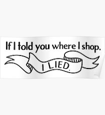 If I told you where I shop. I lied. Poster