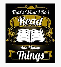 I Read and I Know Things Book Readers Photographic Print