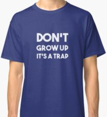 Don't Grow Up It's a Trap T-shirt Classic T-Shirt