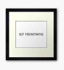 Quit procrastinate Framed Print