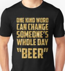 "One kind word can change someone's whole day ""BEER""  Unisex T-Shirt"