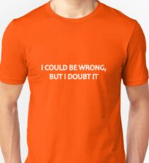I Could Be Wrong, But I Doubt It Unisex T-Shirt