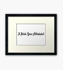 I Drink Your Milkshake! Framed Print