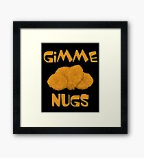 Gimme Nugs - Funny Chicken Nuggets Nugs Nugget Gift and Apparel Framed Print