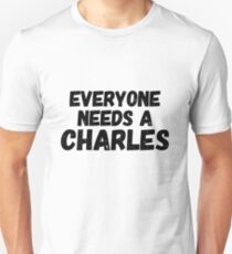 Everyone needs a Charles Unisex T-Shirt